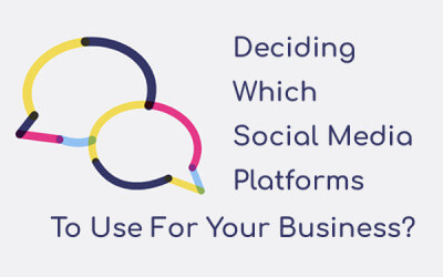 Deciding Which Social Media Platforms To Use For Your Business?